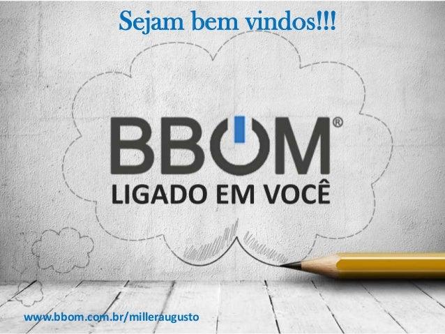 Sejam bem vindos!!! www.bbom.com.br/milleraugusto