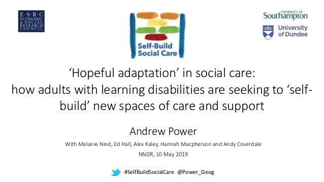 'Hopeful adaptation' in social care: how adults with learning disabilities are seeking to 'self- build' new spaces of care...