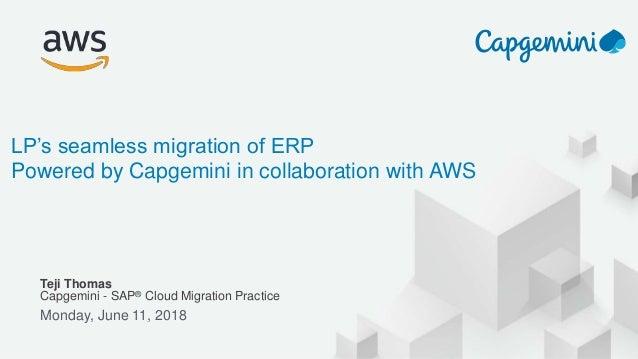 © 2017, Amazon Web Services, Inc. or its Affiliates. All rights reserved. Teji Thomas Capgemini - SAP® Cloud Migration Pra...