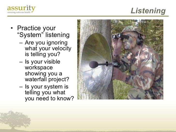 "Listening <ul><li>Practice your ""System"" listening </li></ul><ul><ul><li>Are you ignoring what your velocity is telling yo..."