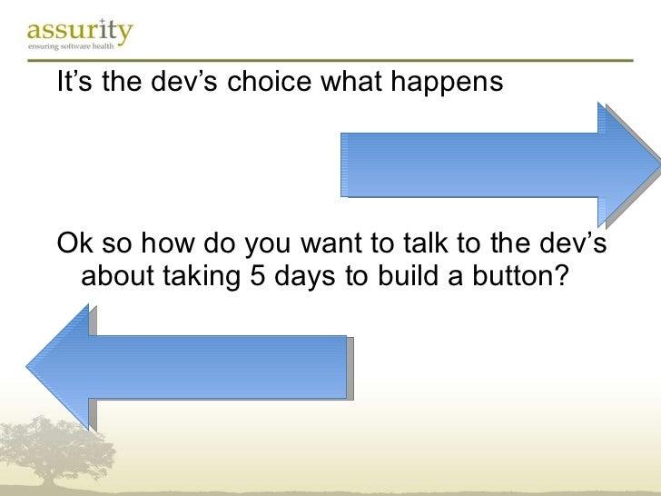 <ul><li>It's the dev's choice what happens </li></ul><ul><li>Ok so how do you want to talk to the dev's about taking 5 day...