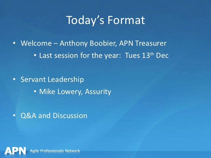 Today's Format <ul><li>Welcome – Anthony Boobier, APN Treasurer </li></ul><ul><ul><ul><li>Last session for the year:  Tues...