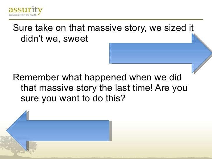<ul><li>Sure take on that massive story, we sized it didn't we, sweet </li></ul><ul><li>Remember what happened when we did...