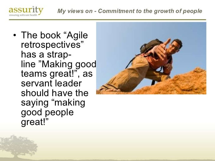 """My views on - Commitment to the growth of people <ul><li>The book """"Agile retrospectives"""" has astrap-line""""Making good tea..."""