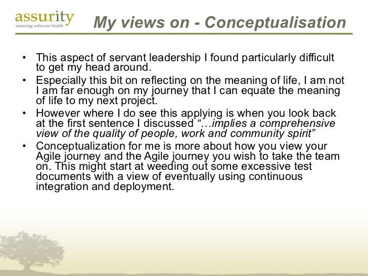 My views on - Conceptualisation <ul><li>This aspect of servant leadership I found particularly difficult to get my head ar...