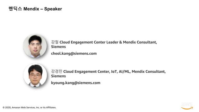 © 2020, Amazon Web Services, Inc. or its Affiliates. 멘딕스 Mendix – Speaker 강철 Cloud Engagement Center Leader & Mendix Consu...