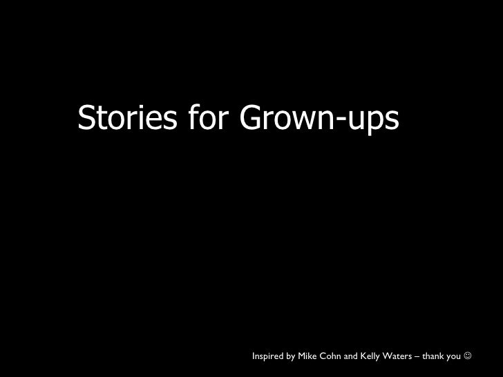Stories for Grown-ups Inspired by Mike Cohn and Kelly Waters – thank you  