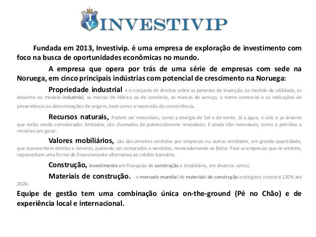 Fundada em 2013, Investivip. é uma empresa de exploração de investimento com foco na busca de oportunidades econômicas no ...