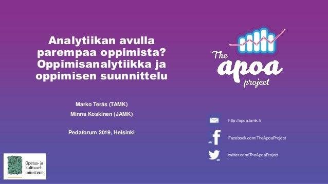 Analytiikan avulla parempaa oppimista? Oppimisanalytiikka ja oppimisen suunnittelu Marko Teräs (TAMK) Minna Koskinen (JAMK...