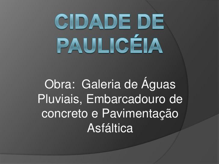 Obra: Galeria de ÁguasPluviais, Embarcadouro de concreto e Pavimentação          Asfáltica