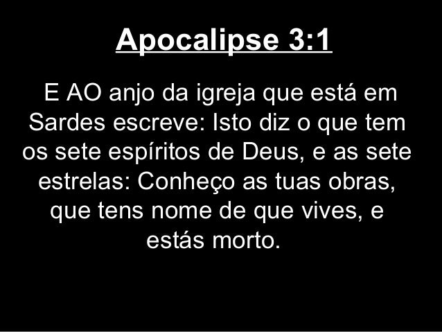 Apocalipse 3:1  E AO anjo da igreja que está emSardes escreve: Isto diz o que temos sete espíritos de Deus, e as sete estr...