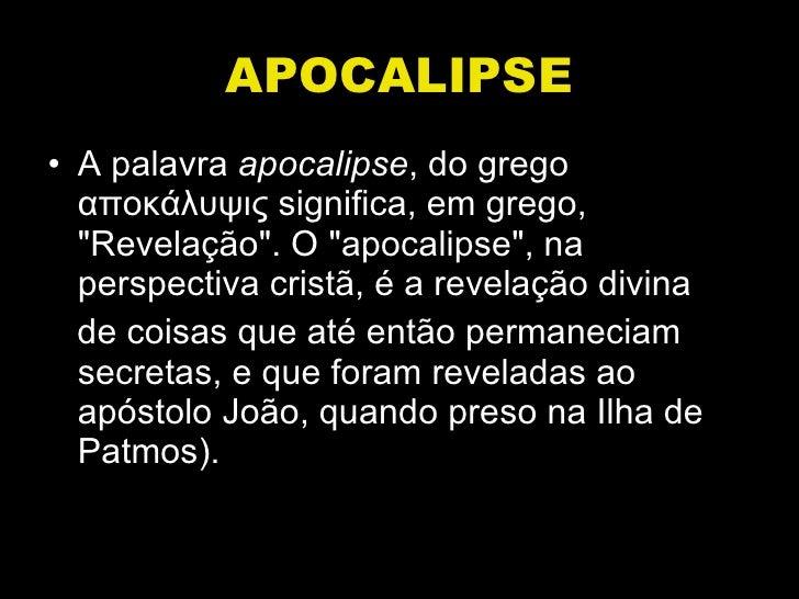 "APOCALIPSE <ul><li>A palavra  apocalipse , do grego αποκάλυψις significa, em grego, ""Revelação"". O ""apocali..."