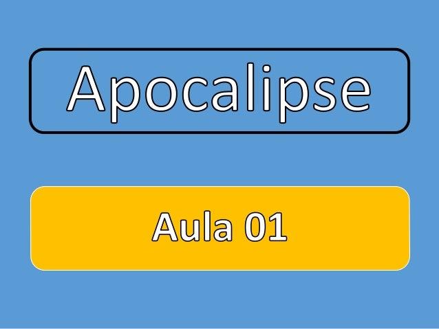 Apocalipse Apocalypsis – aquilo que não está encoberto. Por isso o livro também é chamado de REVELAÇÃO.