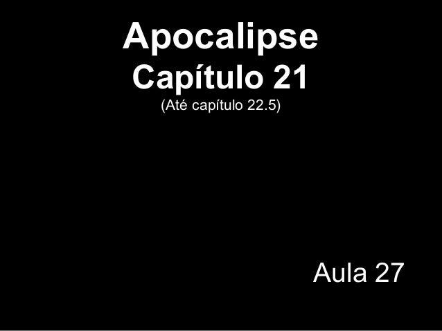 Apocalipse Capítulo 21 (Até capítulo 22.5) Aula 27