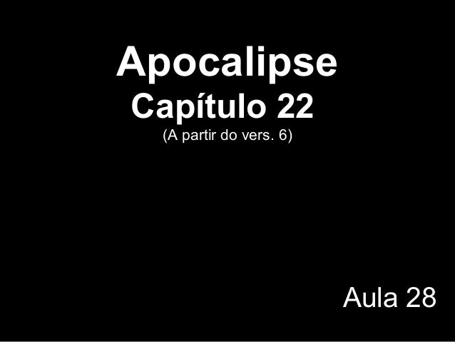 Apocalipse Capítulo 22 (A partir do vers. 6) Aula 28