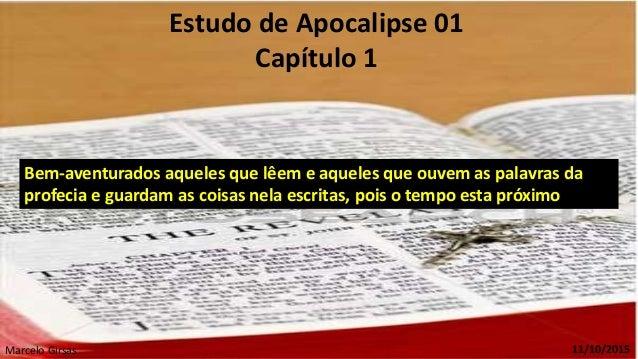 Estudo de Apocalipse 01 Capítulo 1 11/10/2015Marcelo Girsas Bem-aventurados aqueles que lêem e aqueles que ouvem as palavr...