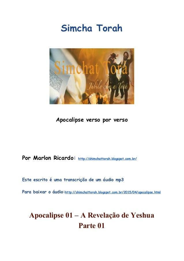 Simcha Torah Apocalipse verso por verso Por Marlon Ricardo: http://shimchattorah.blogspot.com.br/ Este escrito é uma tra...