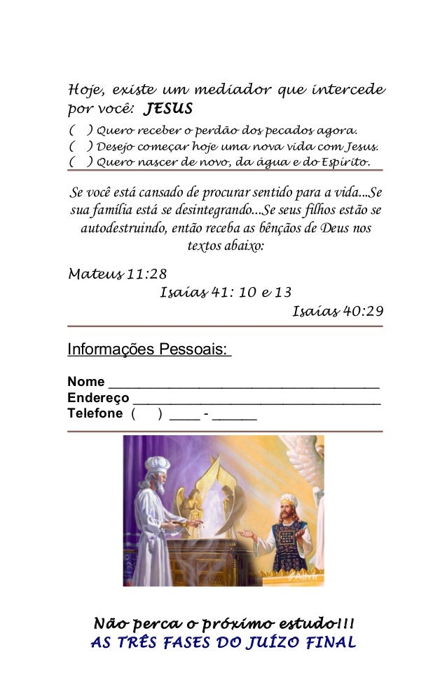 Hoje, existe um mediador que intercede por você: JESUS ( ) Quero receber o perdão dos pecados agora. ( ) Desejo começar ho...