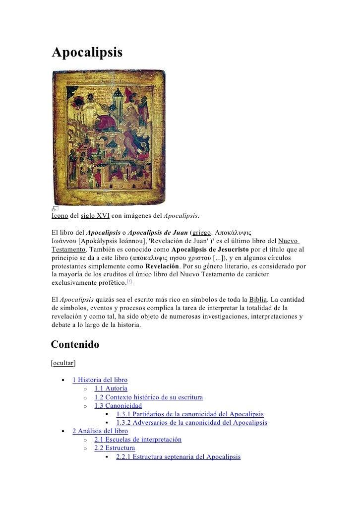 Apocalipsis     Icono del siglo XVI con imágenes del Apocalipsis.  El libro del Apocalipsis o Apocalipsis de Juan (griego:...