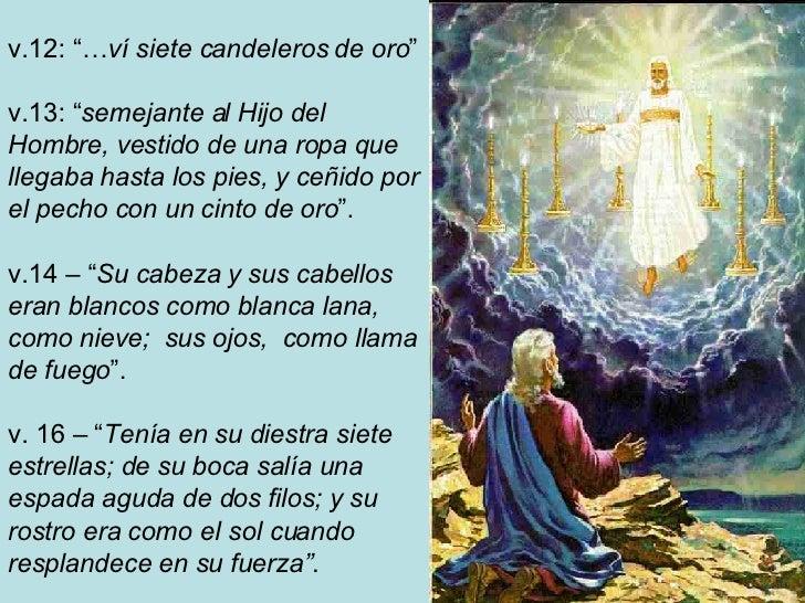 """v.12: """"… ví siete candeleros de oro """" v.13: """" semejante al Hijo del Hombre, vestido de una ropa que llegaba hasta los pies..."""