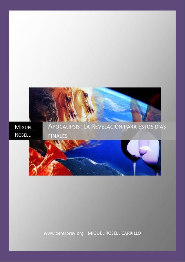 www.centrorey.org | MIGUEL ROSELL CARRILLO MIGUEL ROSELL APOCALIPSIS: LA REVELACIÓN PARA ESTOS DÍAS FINALES