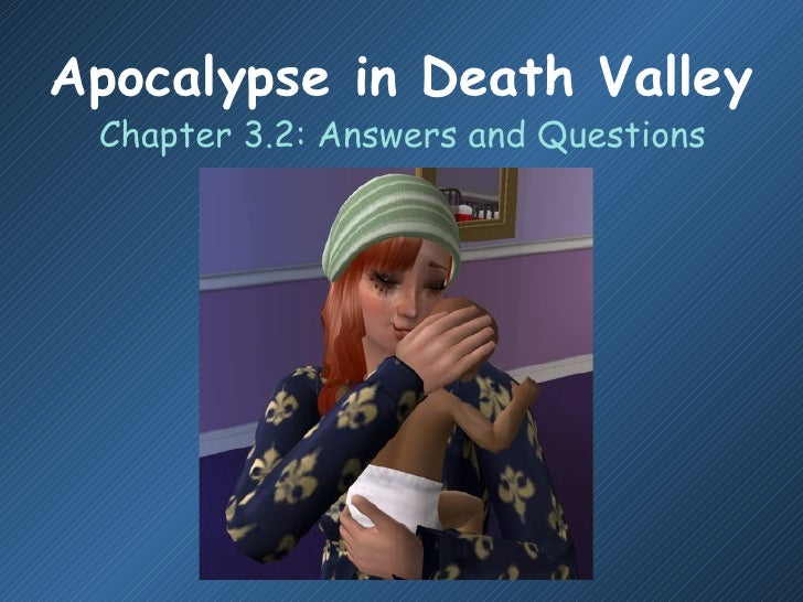 Apocalypse in Death Valley <ul><li>Chapter 3.2: Answers and Questions </li></ul>