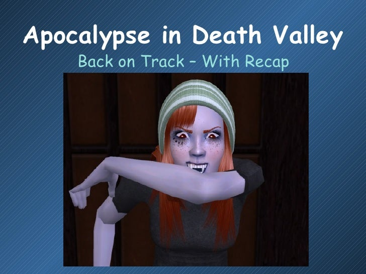 Apocalypse in Death Valley     Back on Track – With Recap