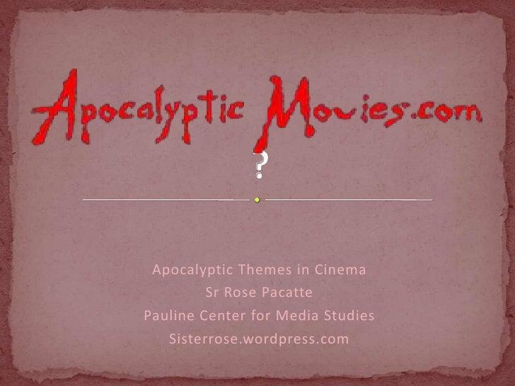 Apocalyptic Themes in Cinema         Sr Rose PacattePauline Center for Media Studies   Sisterrose.wordpress.com