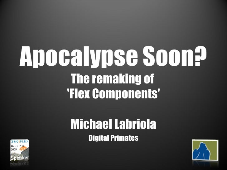 Apocalypse Soon?  The remaking of  'Flex Components' Michael Labriola Digital Primates
