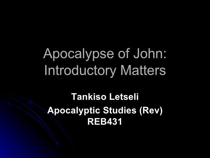 Apocalypse of John: Introductory Matters Tankiso Letseli Apocalyptic Studies (Rev) REB431