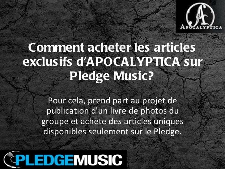Comment acheter les articles exclusifs d'APOCALYPTICA sur Pledge Music? Pour cela, prend part au projet de publication d'u...