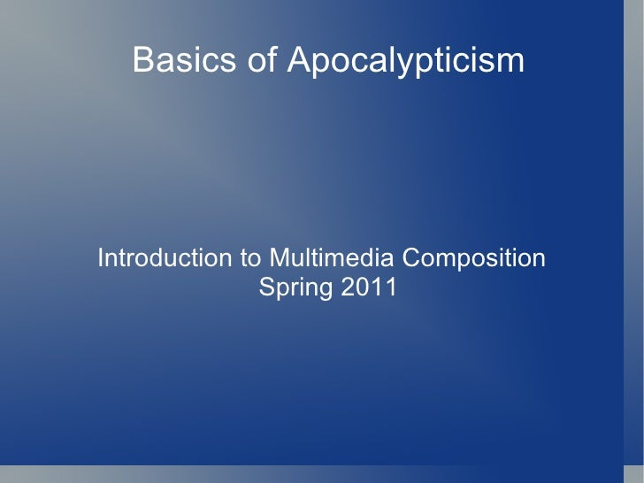 Basics of Apocalypticism Introduction to Multimedia Composition Spring 2011