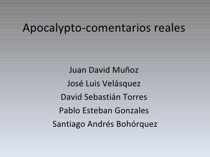 Apocalypto-comentarios reales Juan David Muñoz  José Luis Velásquez  David Sebastián Torres  Pablo Esteban Gonzales  Santi...