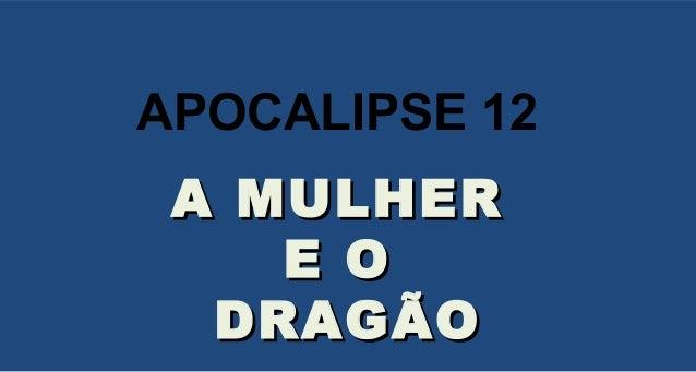 A MULHERA MULHER E OE O DRAGÃODRAGÃO APOCALIPSE 12