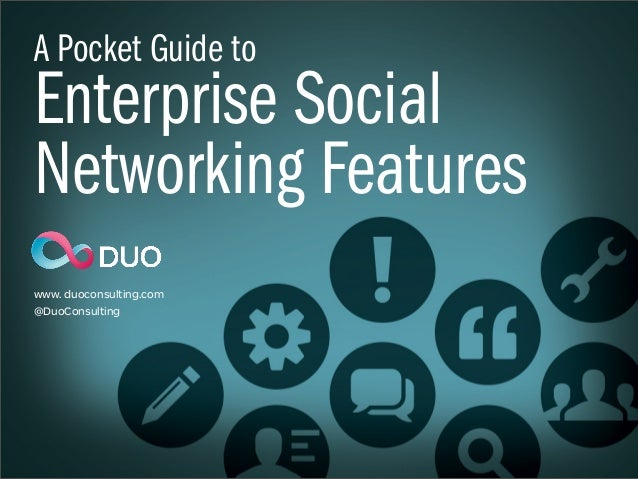 A Pocket Guide toEnterprise SocialNetworking Featureswww. duoconsulting.com@DuoConsulting