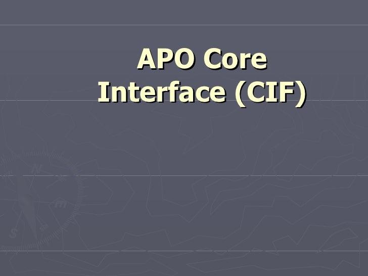 APO CoreInterface (CIF)