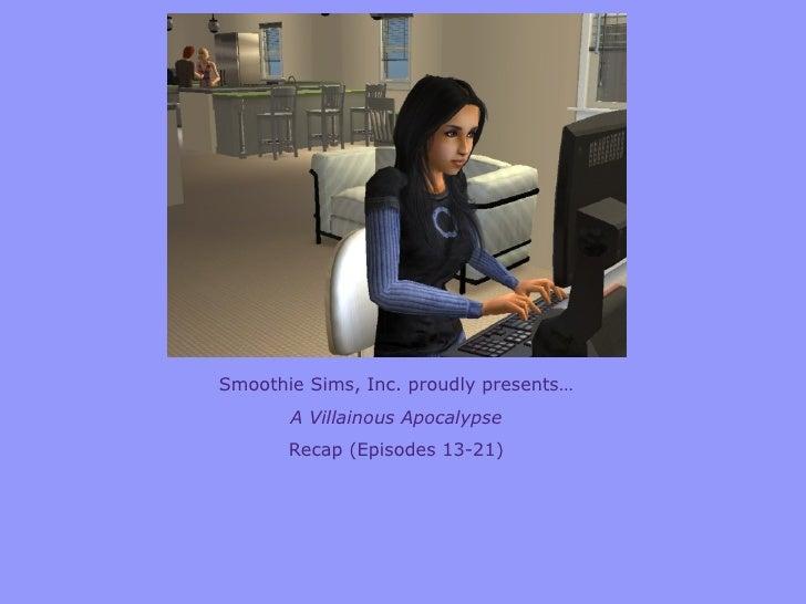 Smoothie Sims, Inc. proudly presents… A Villainous Apocalypse Recap (Episodes 13-21)
