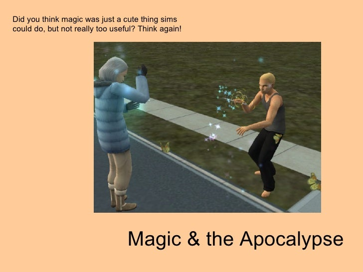 Did you think magic was just a cute thing sims could do, but not really too useful? Think again! Magic & the Apocalypse