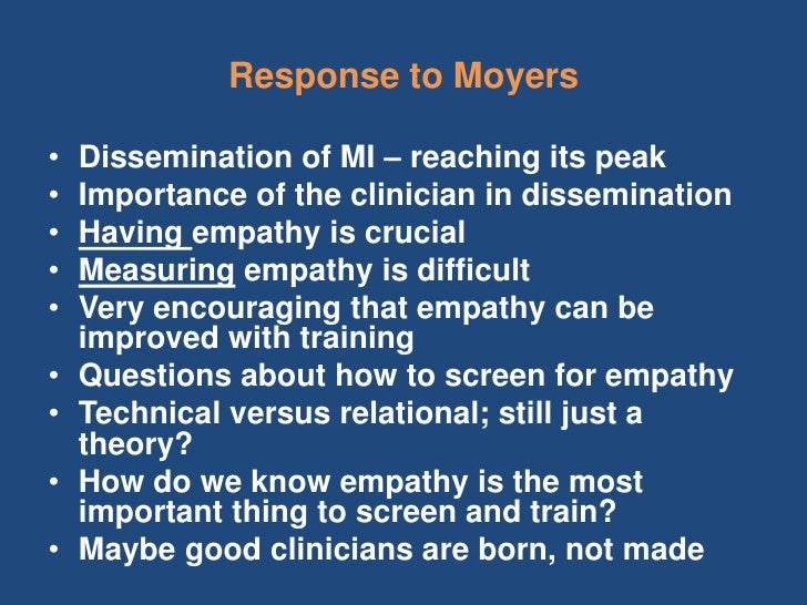 Response to Moyers•   Dissemination of MI – reaching its peak•   Importance of the clinician in dissemination•   Having em...