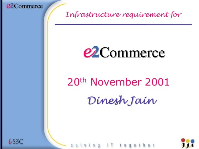 e2Commerce             Infrastructure requirement for                 e2Commerce             20th November 2001           ...