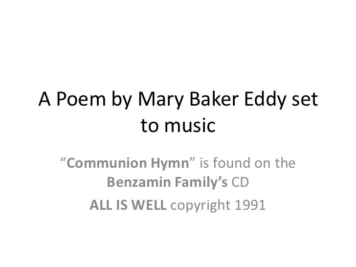 """A Poem by Mary Baker Eddy set to music<br />""""Communion Hymn"""" is found on the Benzamin Family's CD<br />ALL IS WELL copyrig..."""