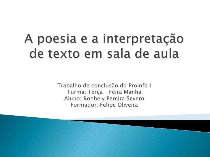 Trabalho de conclusão do Proinfo I   Turma: Terça – Feira Manhã  Aluno: Ronhely Pereira Severo    Formador: Felipe Oliveira