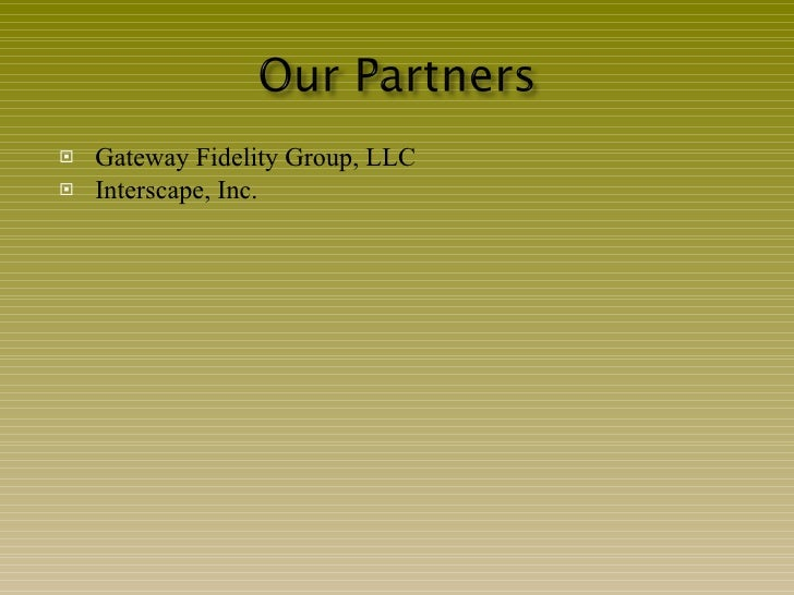 <ul><li>Gateway Fidelity Group, LLC </li></ul><ul><li>Interscape, Inc. </li></ul>
