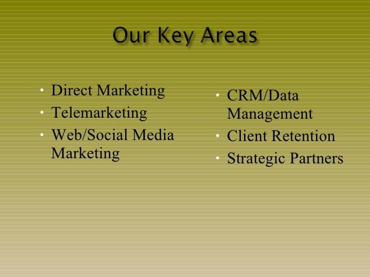 <ul><ul><li>Direct Marketing </li></ul></ul><ul><ul><li>Telemarketing </li></ul></ul><ul><ul><li>Web/Social Media Marketin...