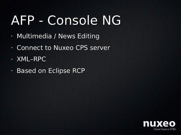 AFP - Console NG •   Multimedia / News Editing •   Connect to Nuxeo CPS server •   XML–RPC •   Based on Eclipse RCP