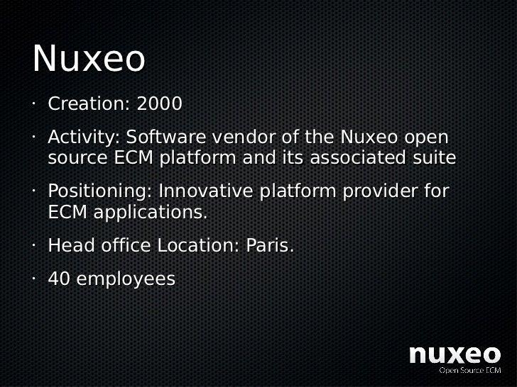 Nuxeo •   Creation: 2000 •   Activity: Software vendor of the Nuxeo open     source ECM platform and its associated suite ...