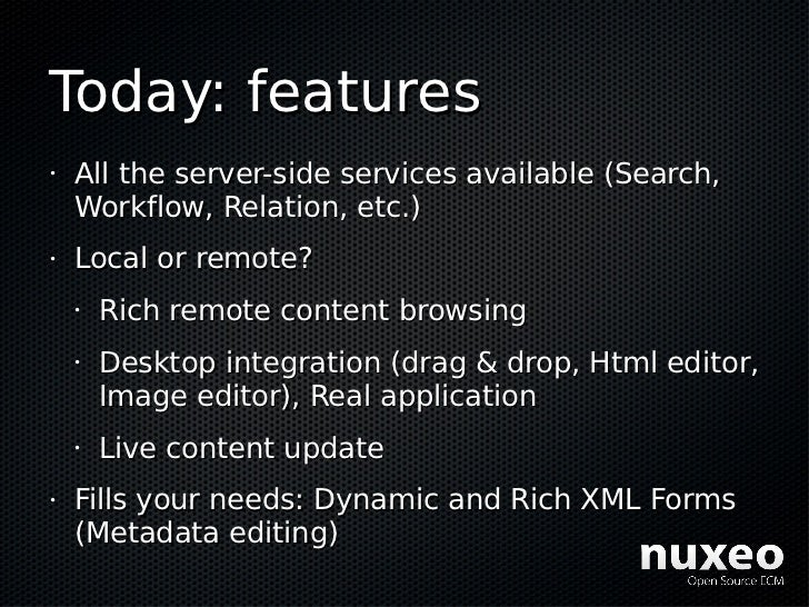 Today: features •   All the server-side services available (Search,     Workflow, Relation, etc.) •   Local or remote?    ...