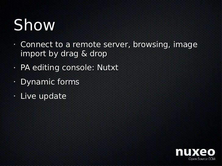 Show •   Connect to a remote server, browsing, image     import by drag & drop •   PA editing console: Nutxt •   Dynamic f...