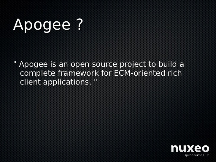 Apogee ?  quot; Apogee is an open source project to build a   complete framework for ECM-oriented rich   client applicatio...