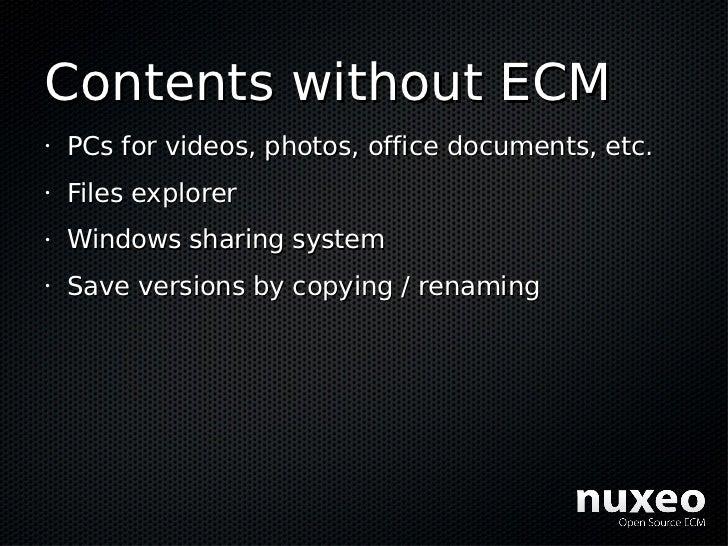 Contents without ECM •   PCs for videos, photos, office documents, etc. •   Files explorer •   Windows sharing system •   ...